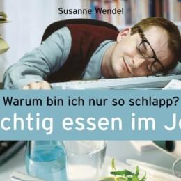 Susanne Wendel: Warum bin ich nur so schlapp? Richtig essen im Job