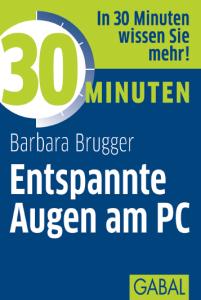 Barbara Brugger: 30 Minuten Entspannte Augen am PC